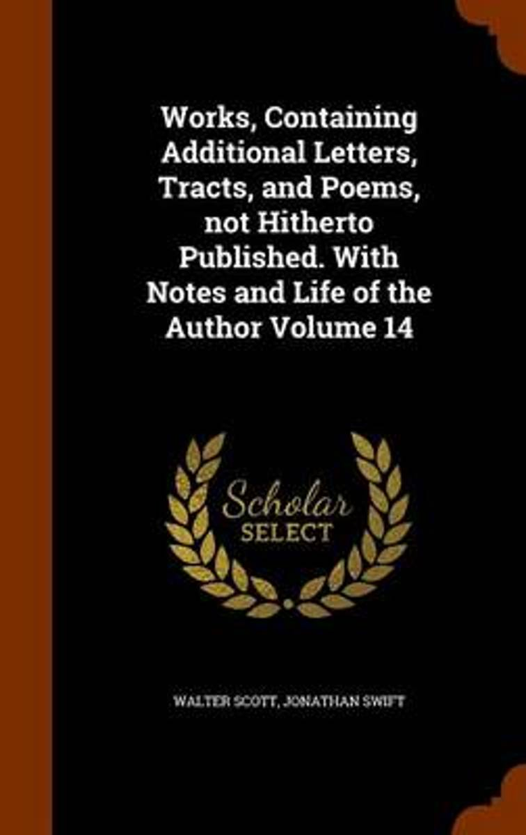 Works, Containing Additional Letters, Tracts, and Poems, Not Hitherto Published. with Notes and Life of the Author Volume 14