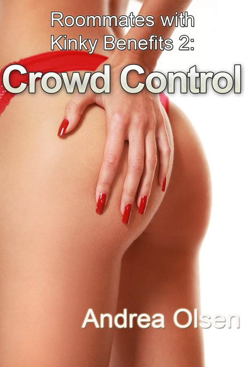 Roommates with Kinky Benefits 2: Crowd Control
