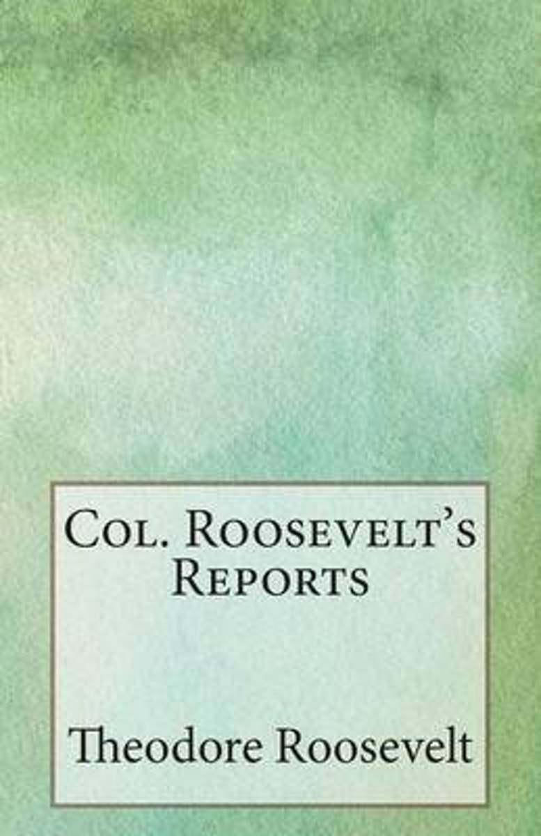 Col. Roosevelt's Reports