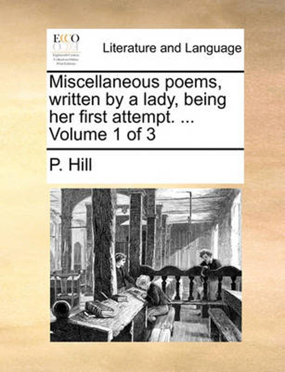 Miscellaneous Poems, Written by a Lady, Being Her First Attempt. ... Volume 1 of 3