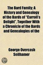 The Bard Family; A History and Genealogy of the Bards of  Carroll's Delight,  Together with a Chronicle of the Bards and Genealogies of the Bard Kinship