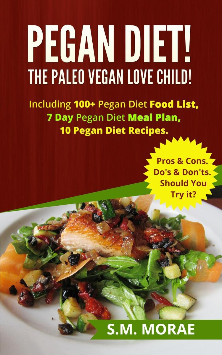 Pegan Diet! The Paleo Vegan Love Child! Including 100+ Pegan Diet Food List, 7 Day Pegan Diet Meal Plan, 10 Pegan Diet Recipes. Pros & Cons. Do's & Don'ts. Should You Try it?