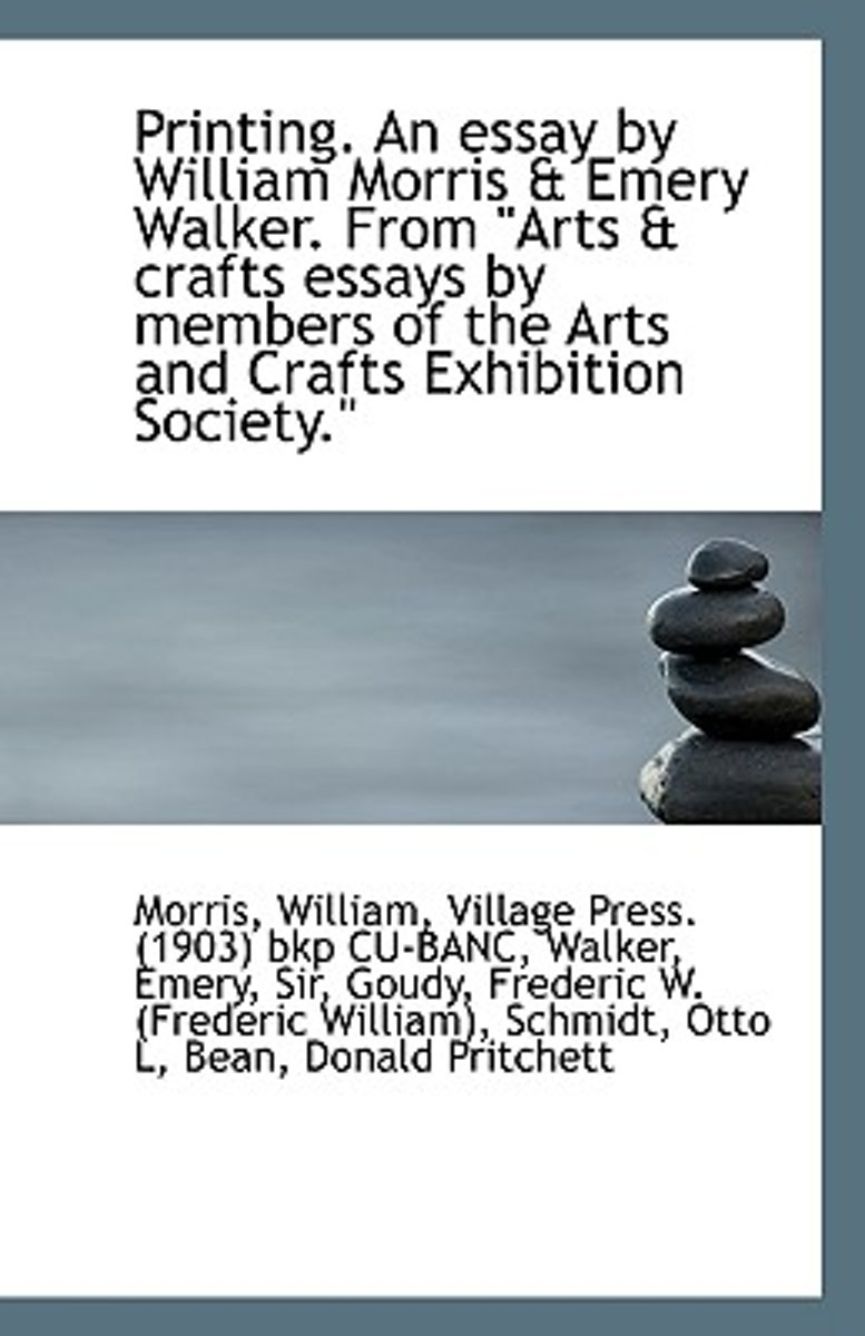 Printing. an Essay by William Morris & Emery Walker. from Arts & Crafts Essays by Members of the AR