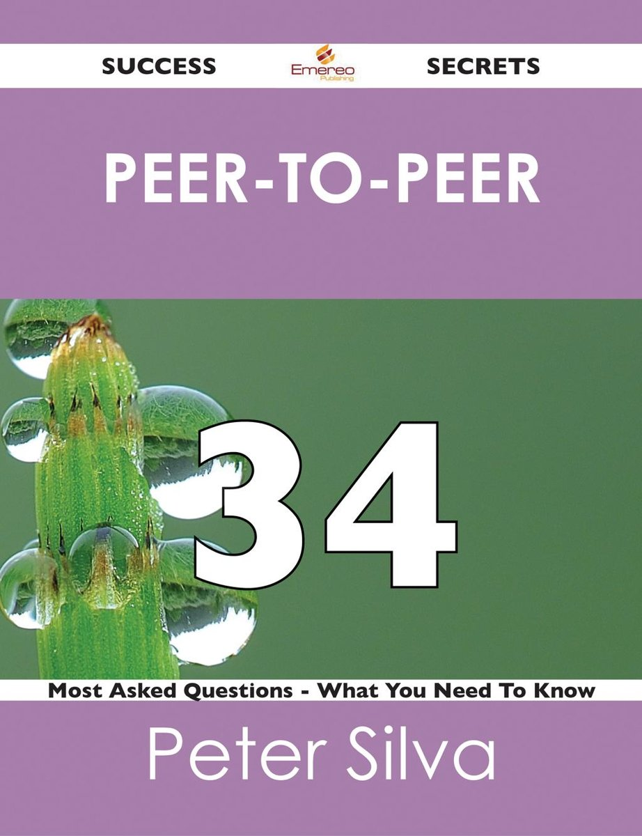 peer-to-peer 34 Success Secrets - 34 Most Asked Questions On peer-to-peer - What You Need To Know
