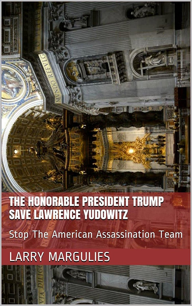 The Honorable President Trump Save Lawrence Yudowitz Stop The American Assassination Team
