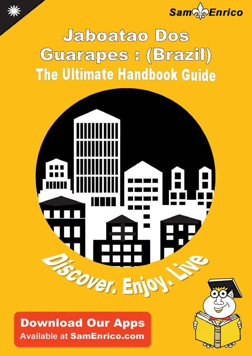 Ultimate Handbook Guide to Jaboatao Dos Guarapes : (Brazil) Travel Guide