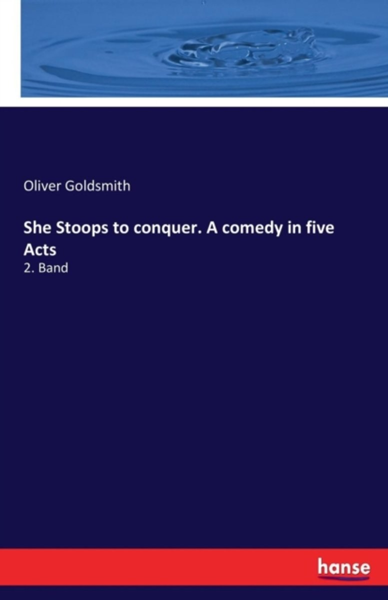 She Stoops to Conquer. a Comedy in Five