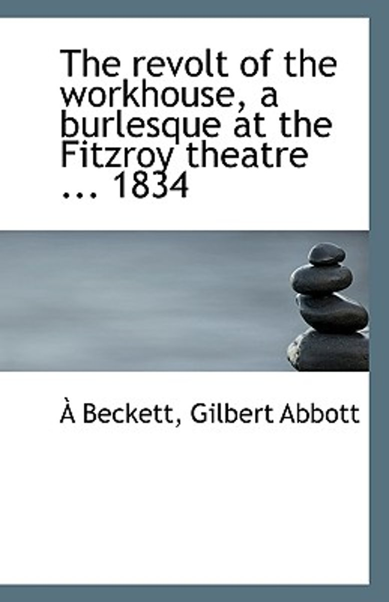 The Revolt of the Workhouse, a Burlesque at the Fitzroy Theatre ... 1834
