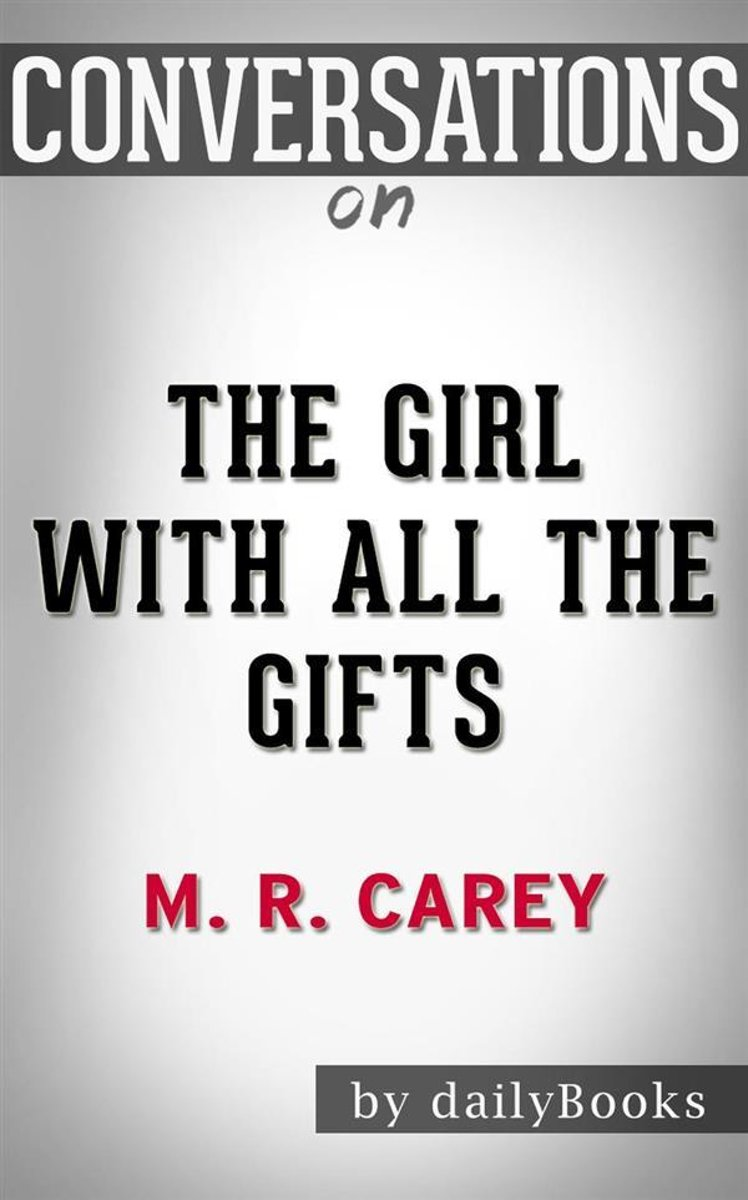 The Girl with All the Gifts: by M. R. Carey​​​​​​​ | Conversation Starters