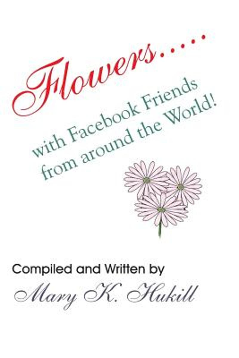 Flowers.....with Facebook Friends from Around the World!