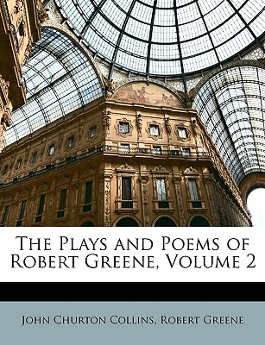 the Plays and Poems of Robert Greene, Volume 2