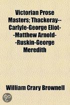 Victorian Prose Masters; Thackeray--Carlyle-George Eliot--Matthew Arnold--Ruskin-George Meredith
