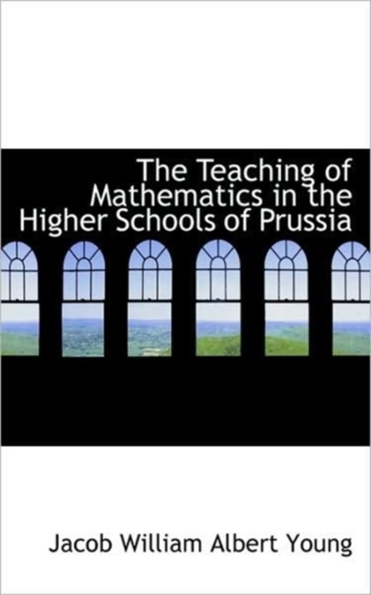 The Teaching of Mathematics in the Higher Schools of Prussia