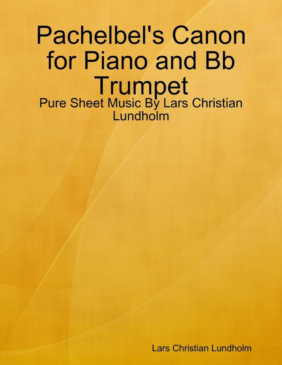 Pachelbel's Canon for Piano and Bb Trumpet - Pure Sheet Music By Lars Christian Lundholm