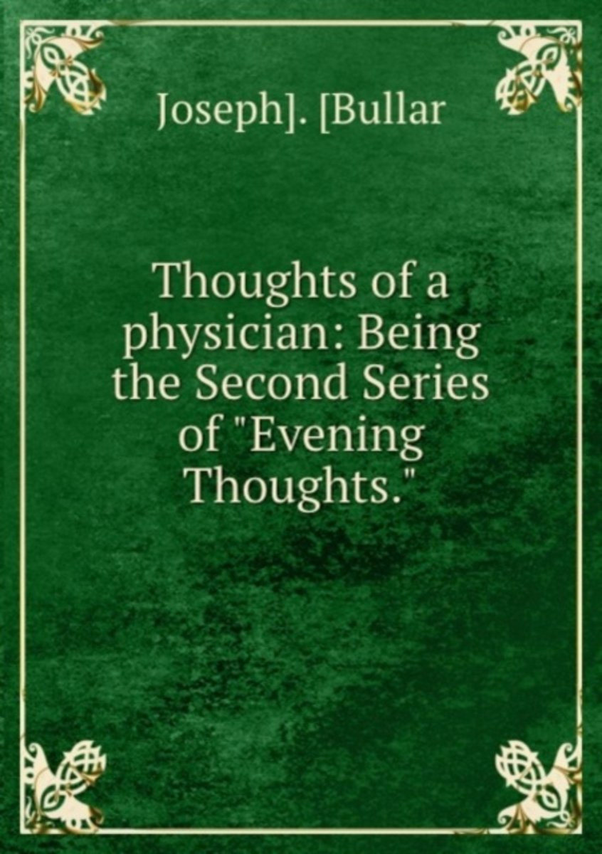 """Thoughts of a Physician: Being the Second Series of """"Evening Thoughts."""""""