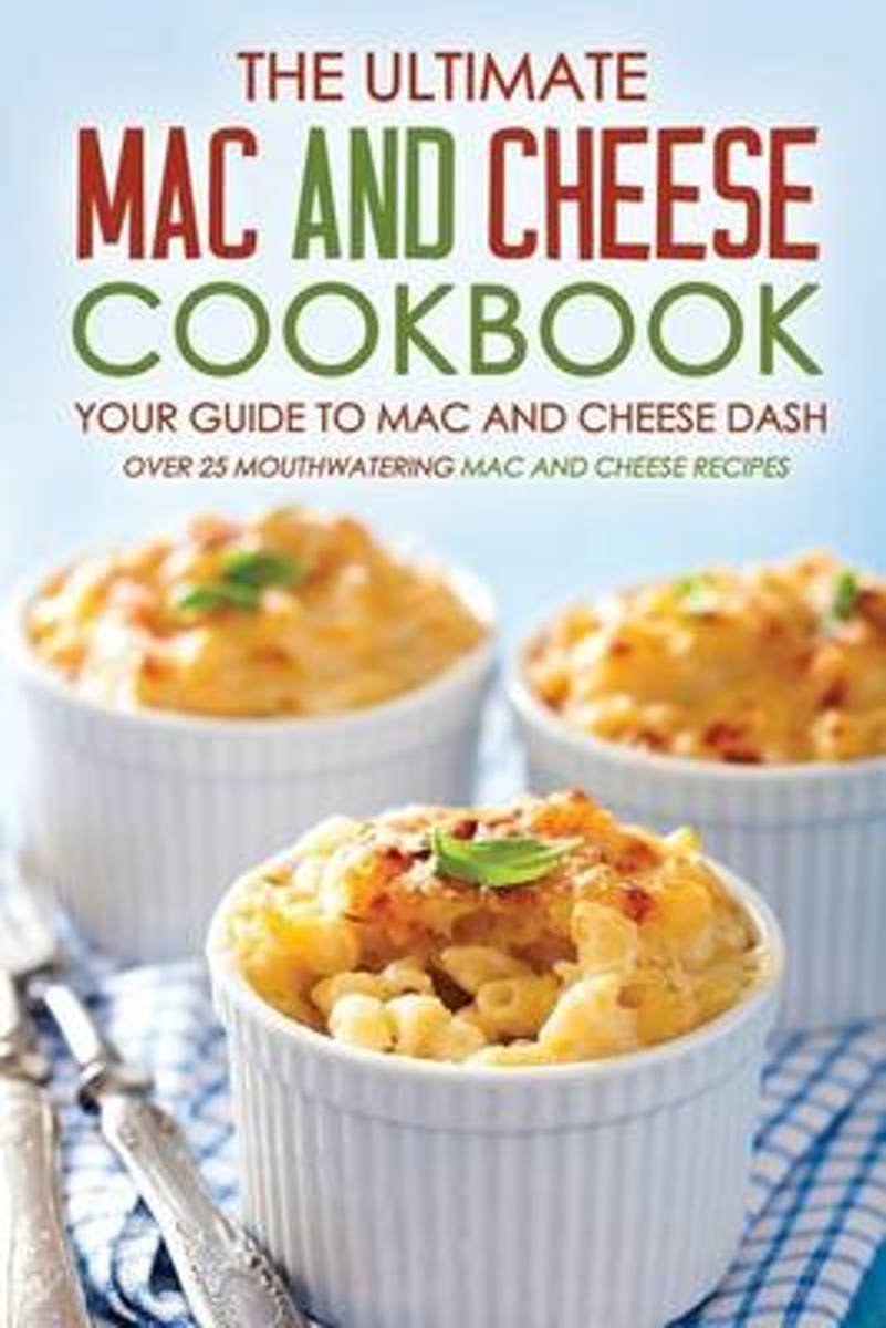 The Ultimate Mac and Cheese Cookbook - Your Guide to Mac and Cheese Dash