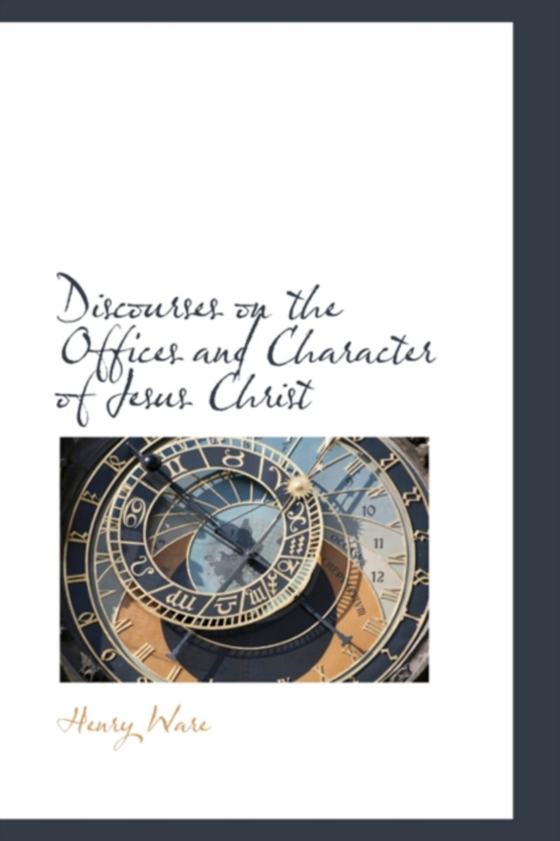 Discourses on the Offices and Character of Jesus Christ