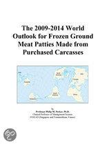 The 2009-2014 World Outlook for Frozen Ground Meat Patties Made from Purchased Carcasses