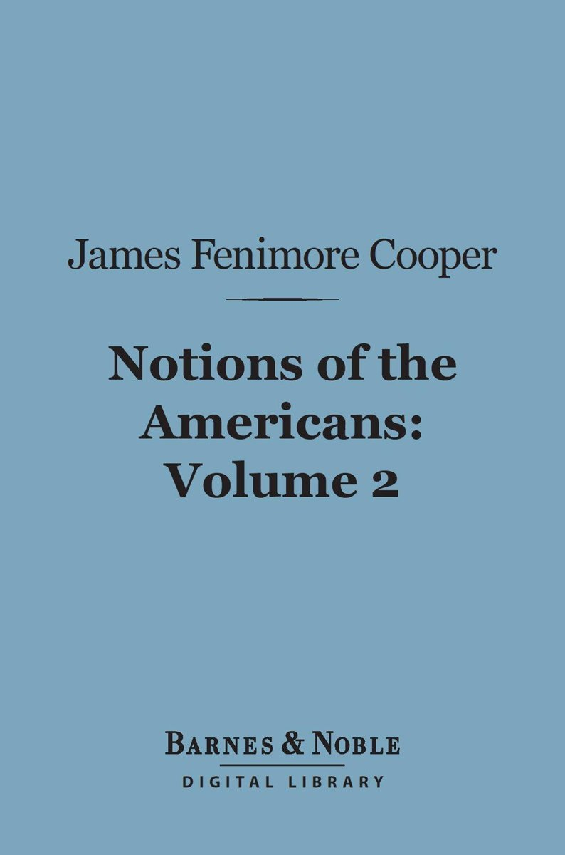 Notions of the Americans, Volume 2 (Barnes & Noble Digital Library)