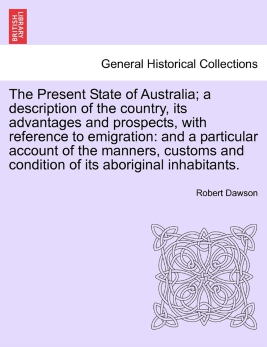 The Present State of Australia; A Description of the Country, Its Advantages and Prospects, with Reference to Emigration