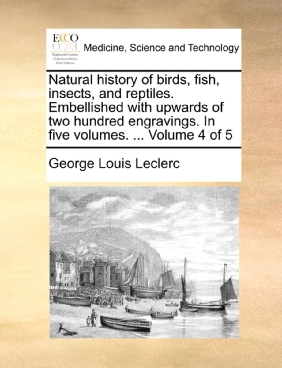 Natural History of Birds, Fish, Insects, and Reptiles. Embellished with Upwards of Two Hundred Engravings. in Five Volumes. ... Volume 4 of 5