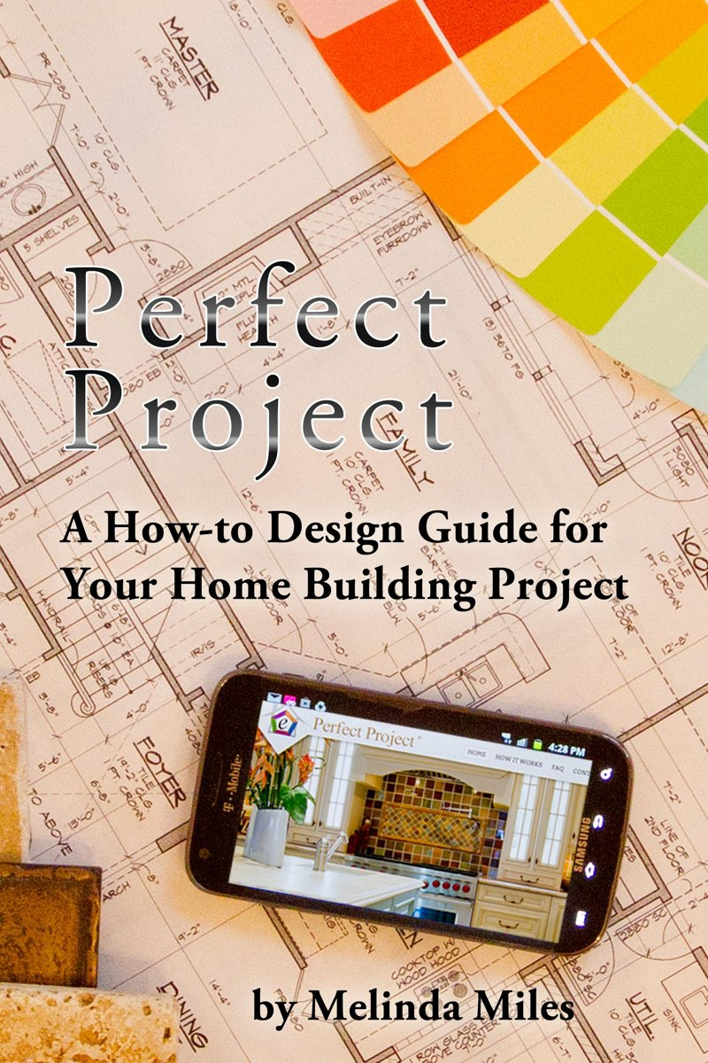Perfect Project: A How-to Design Guide for Your Home Building Project