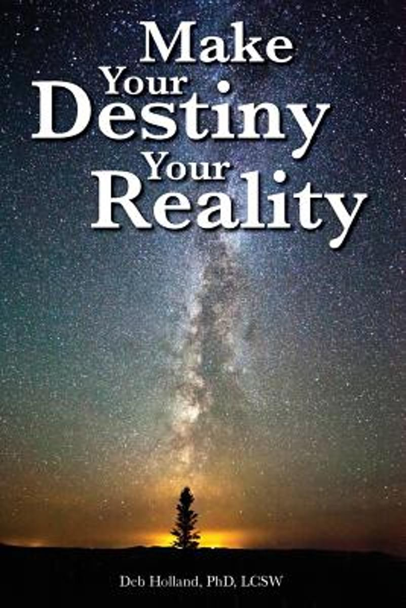 Make Your Destiny Your Reality