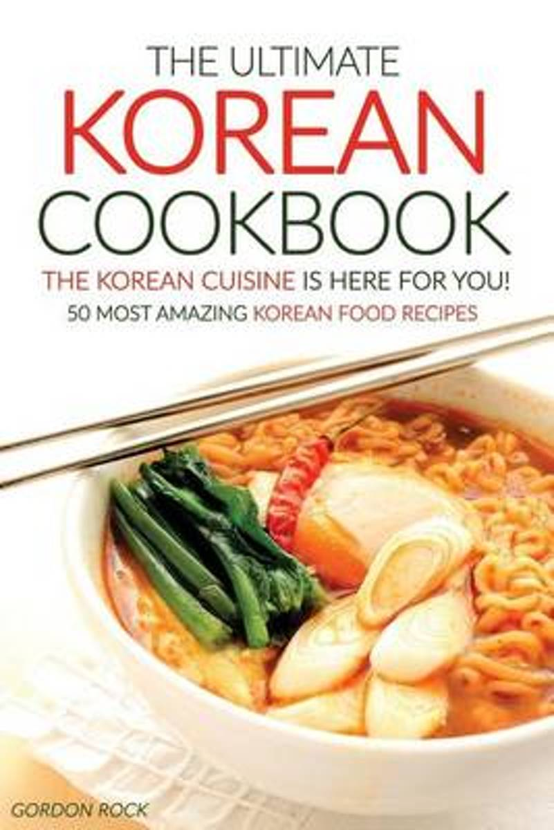 The Ultimate Korean Cookbook - The Korean Cuisine Is Here for You!