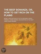 The Beef Bonanza, Or, How To Get Rich On The Plains; Being A Description Of Cattle-Growing, Sheep-Farming, Horse-Raising, And Dairying In The
