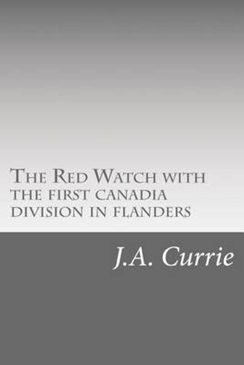 The Red Watch with the First Canadia Division in Flanders