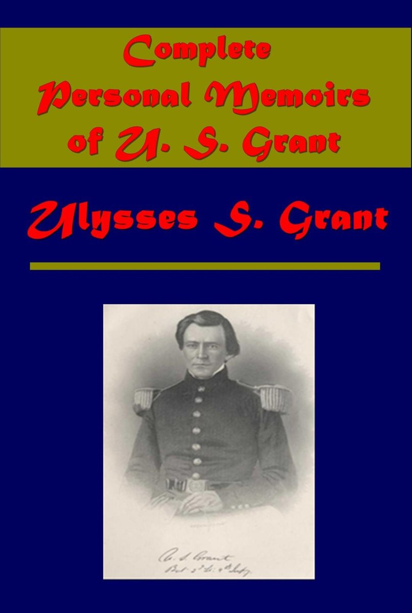 Complete Personal Memoirs of U. S. Grant (Illustrated)