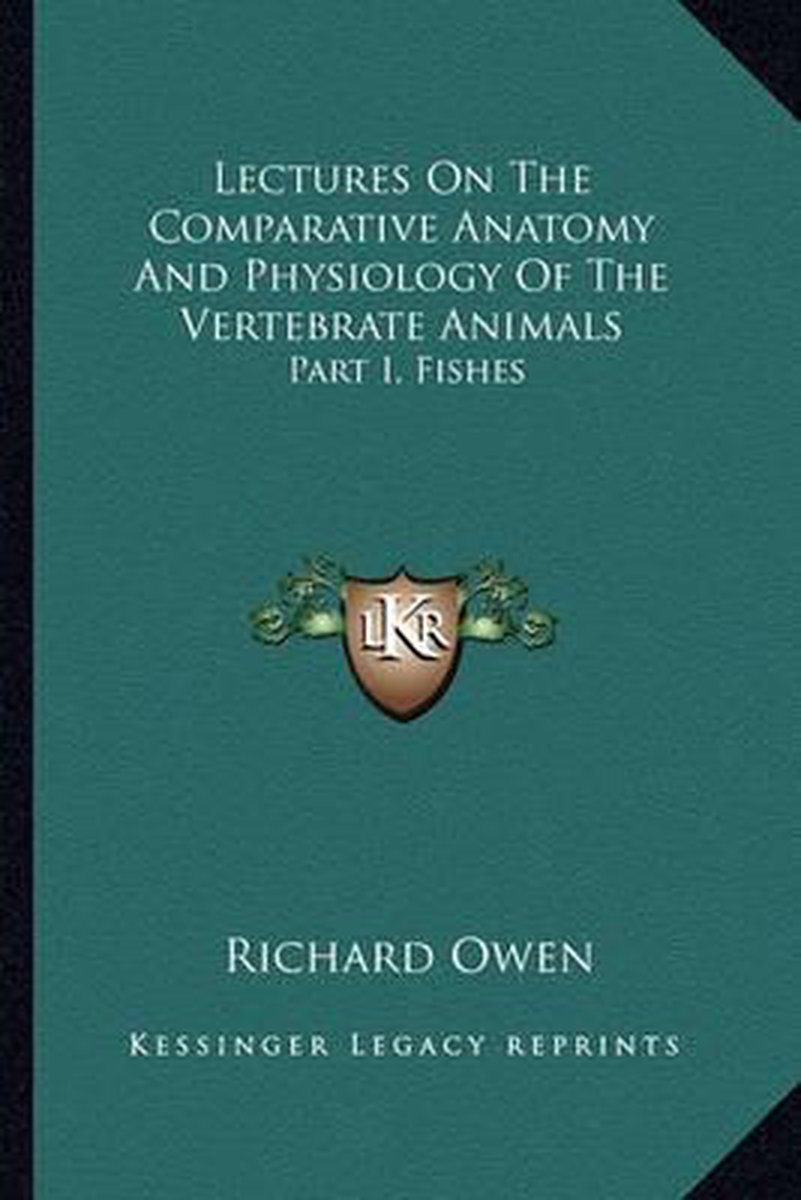 Lectures on the Comparative Anatomy and Physiology of the Vertebrate Animals