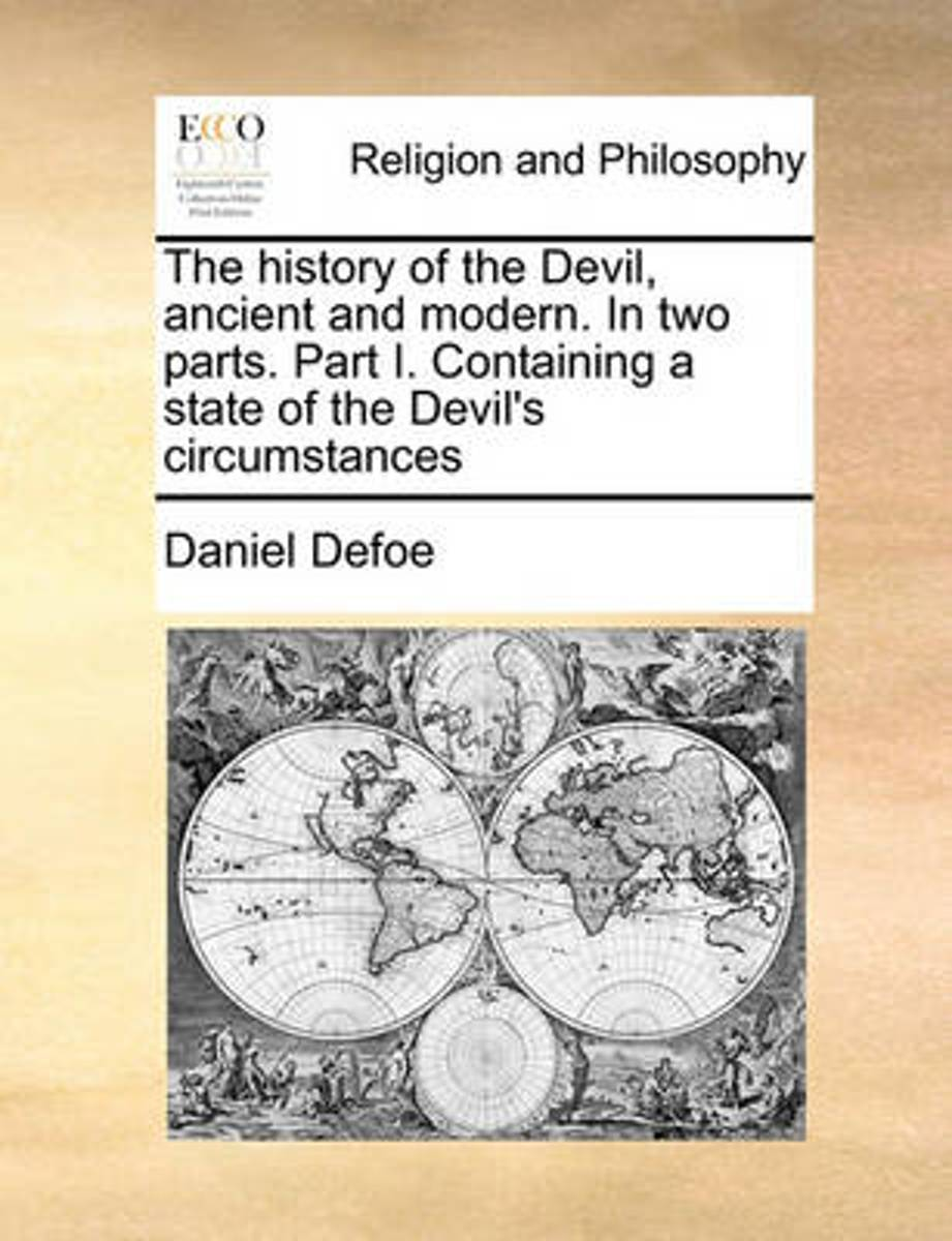 The History of the Devil, Ancient and Modern. in Two Parts. Part I. Containing a State of the Devil's Circumstances