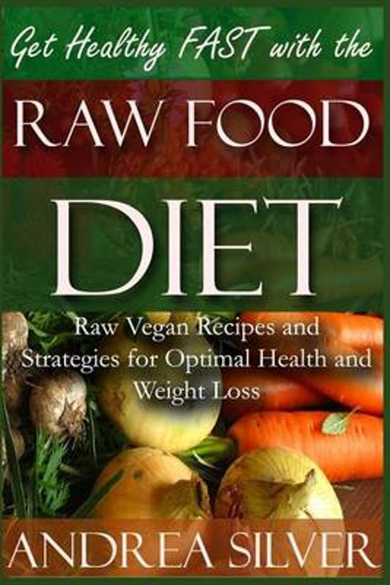 Get Healthy Fast with the Raw Food Diet
