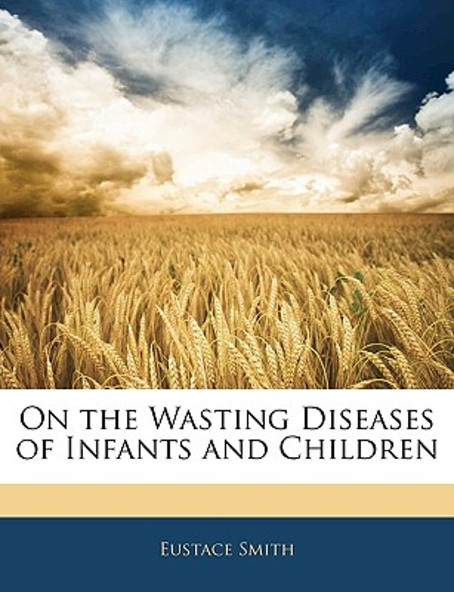 on the Wasting Diseases of Infants and Children