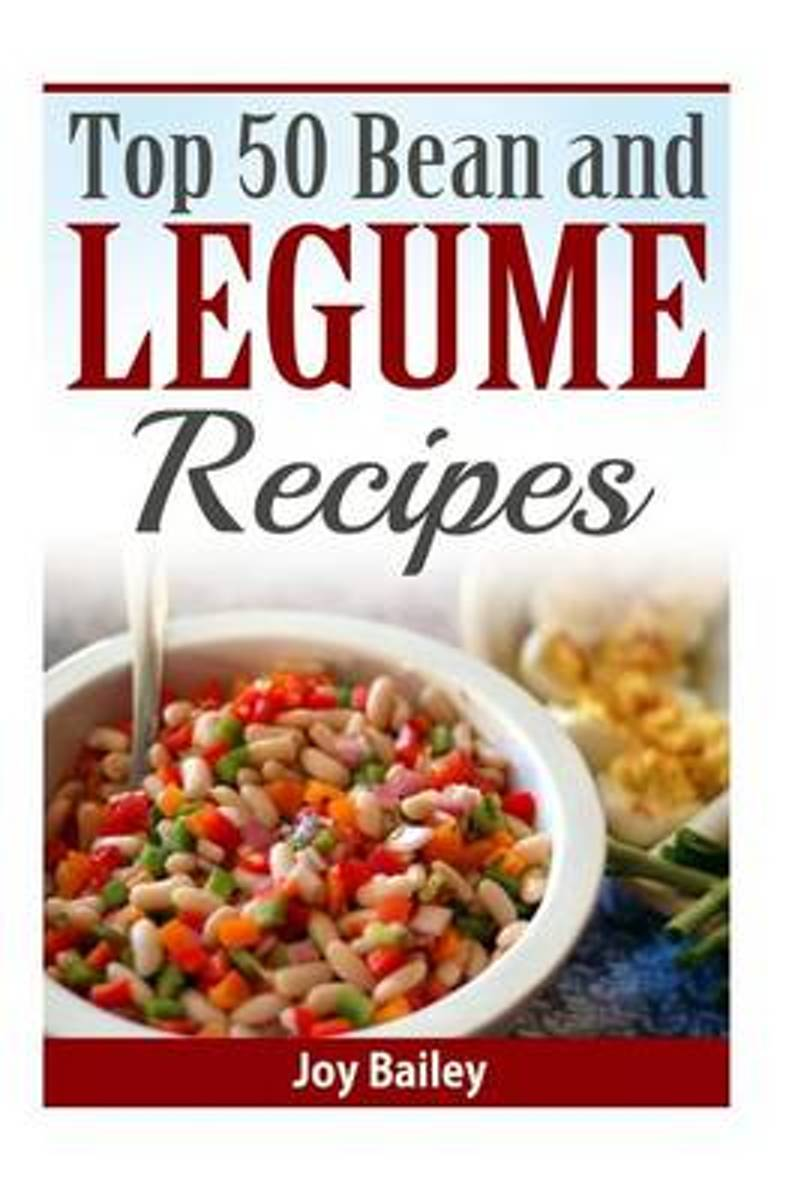 Top 50 Bean and Legume Recipes