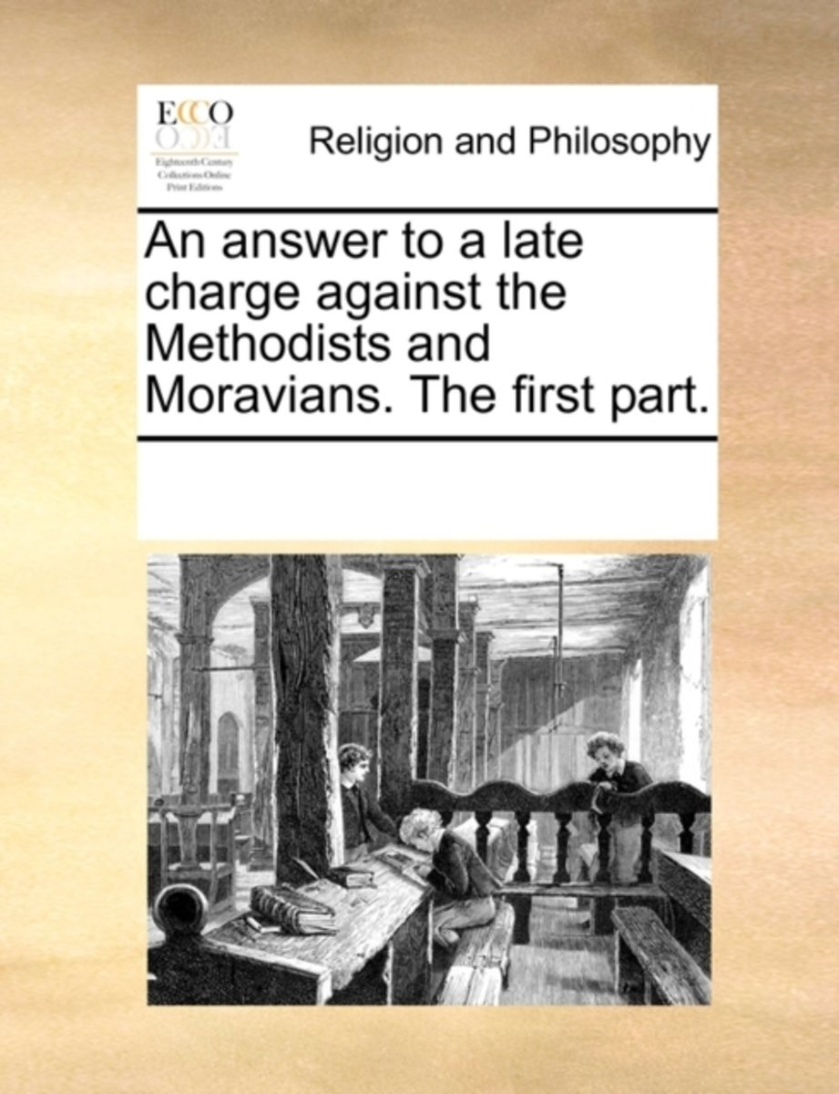 An Answer to a Late Charge Against the Methodists and Moravians. the First Part.
