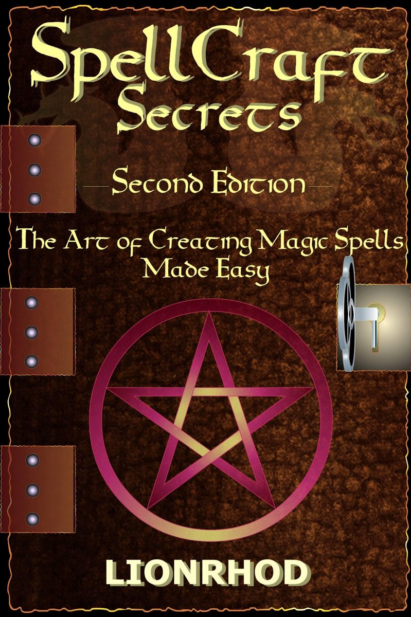 SpellCraft Secrets: The Art Of Creating Magic Spells Made Easy - Second Edition, Revised