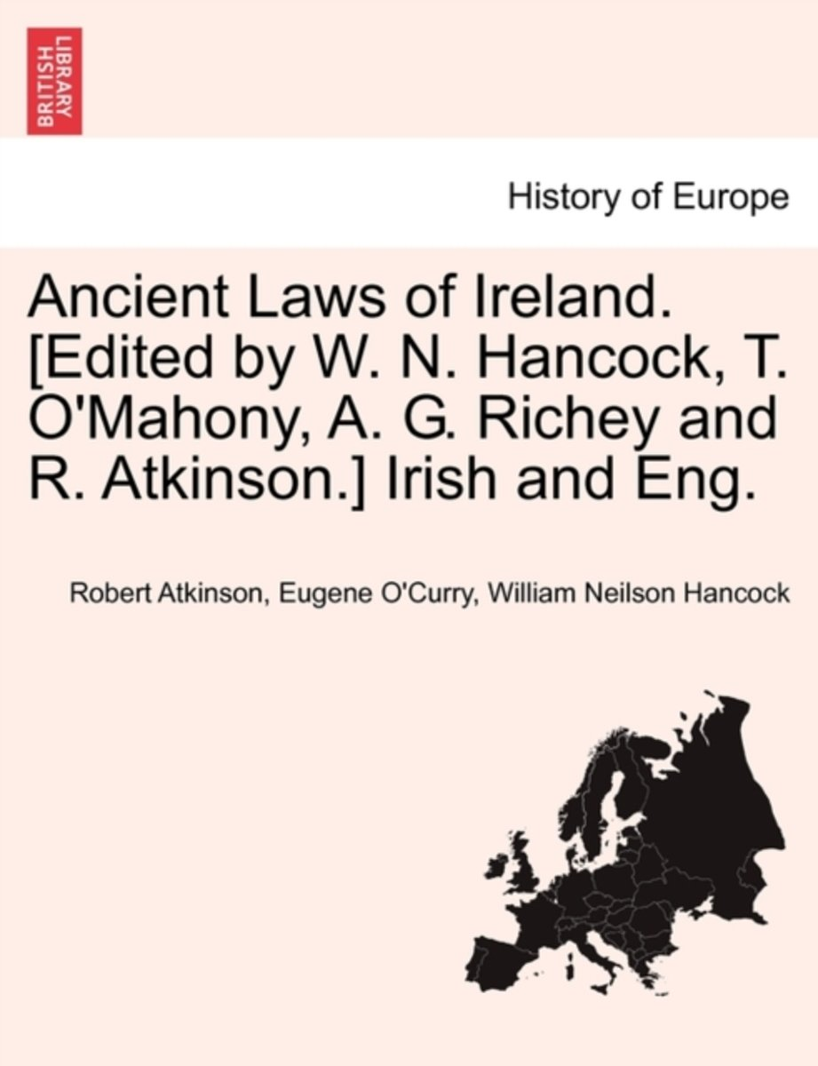 Ancient Laws of Ireland. [Edited by W. N. Hancock, T. O'Mahony, A. G. Richey and R. Atkinson.] Irish and Eng.