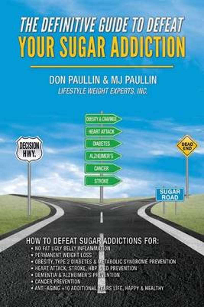 The Definitive Guide to Defeat Your Sugar Addiction
