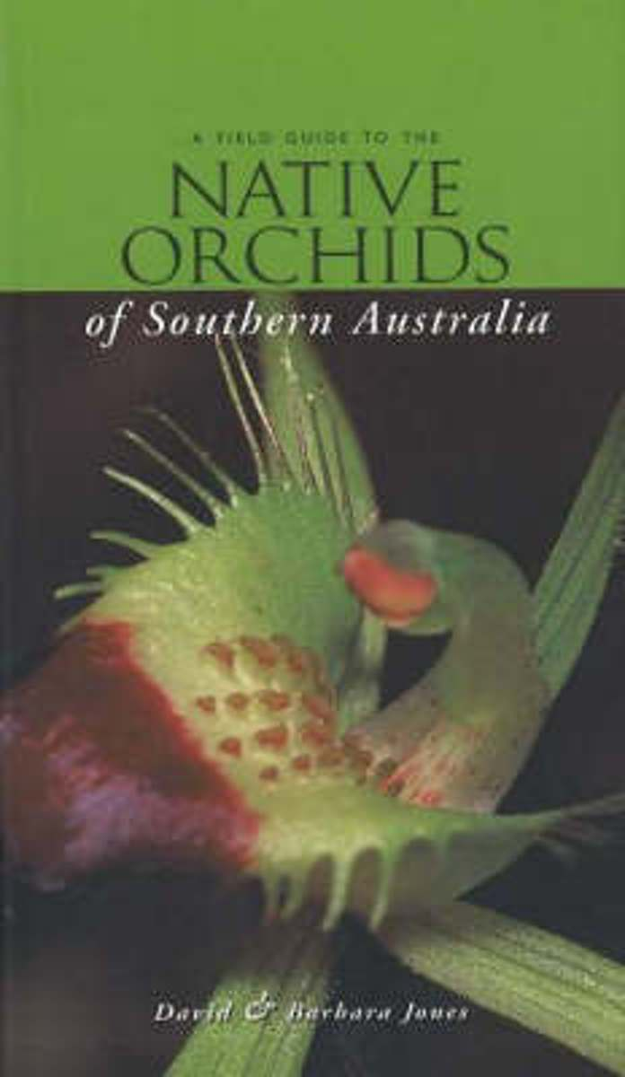 Field Guide to the Native Orchids of Southern Australia