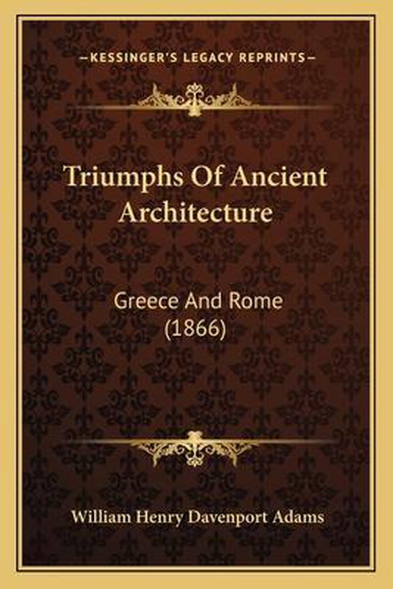 Triumphs of Ancient Architecture Triumphs of Ancient Architecture