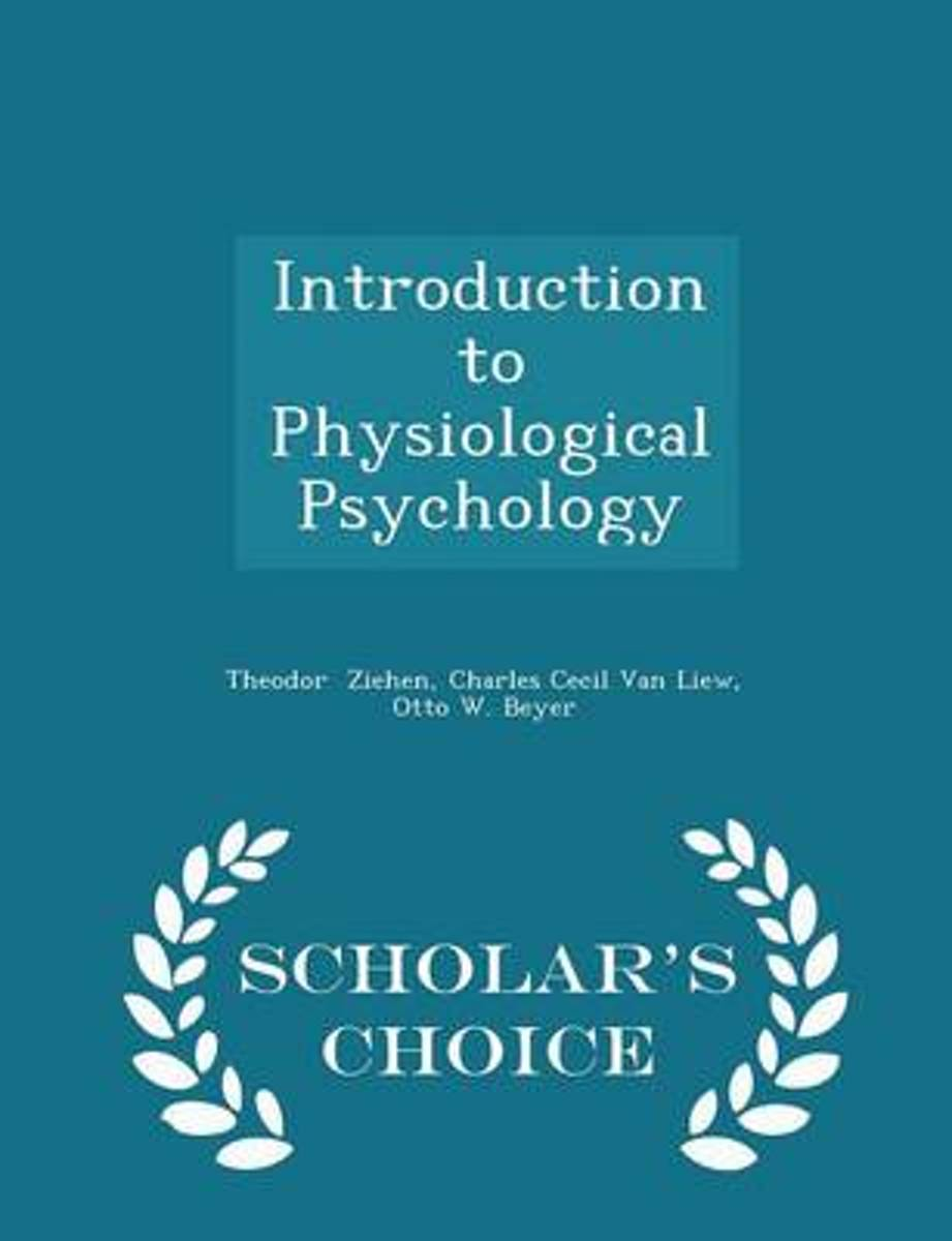 Introduction to Physiological Psychology - Scholar's Choice Edition