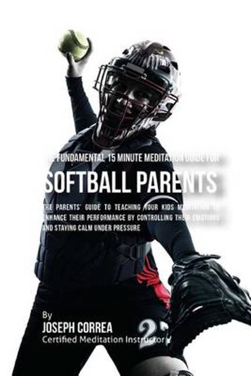 The Fundamental 15 Minute Meditation Guide for Softball Parents
