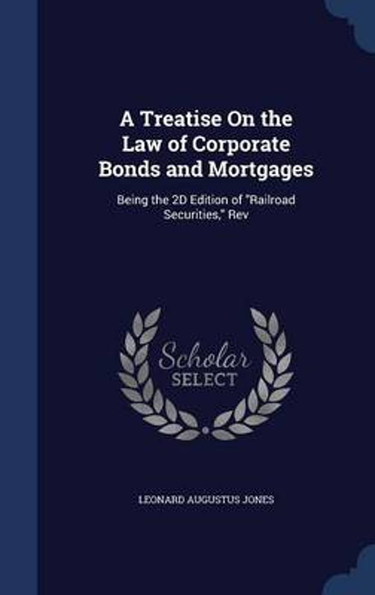 A Treatise on the Law of Corporate Bonds and Mortgages