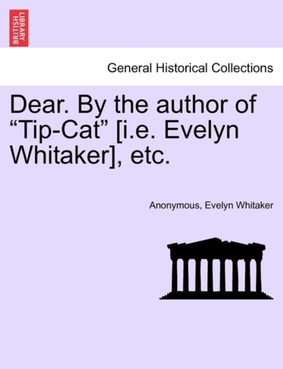 Dear. by the Author of Tip-Cat [I.E. Evelyn Whitaker], Etc.