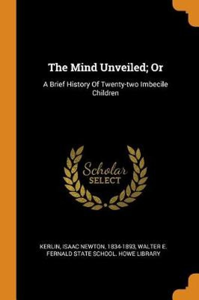 The Mind Unveiled; Or