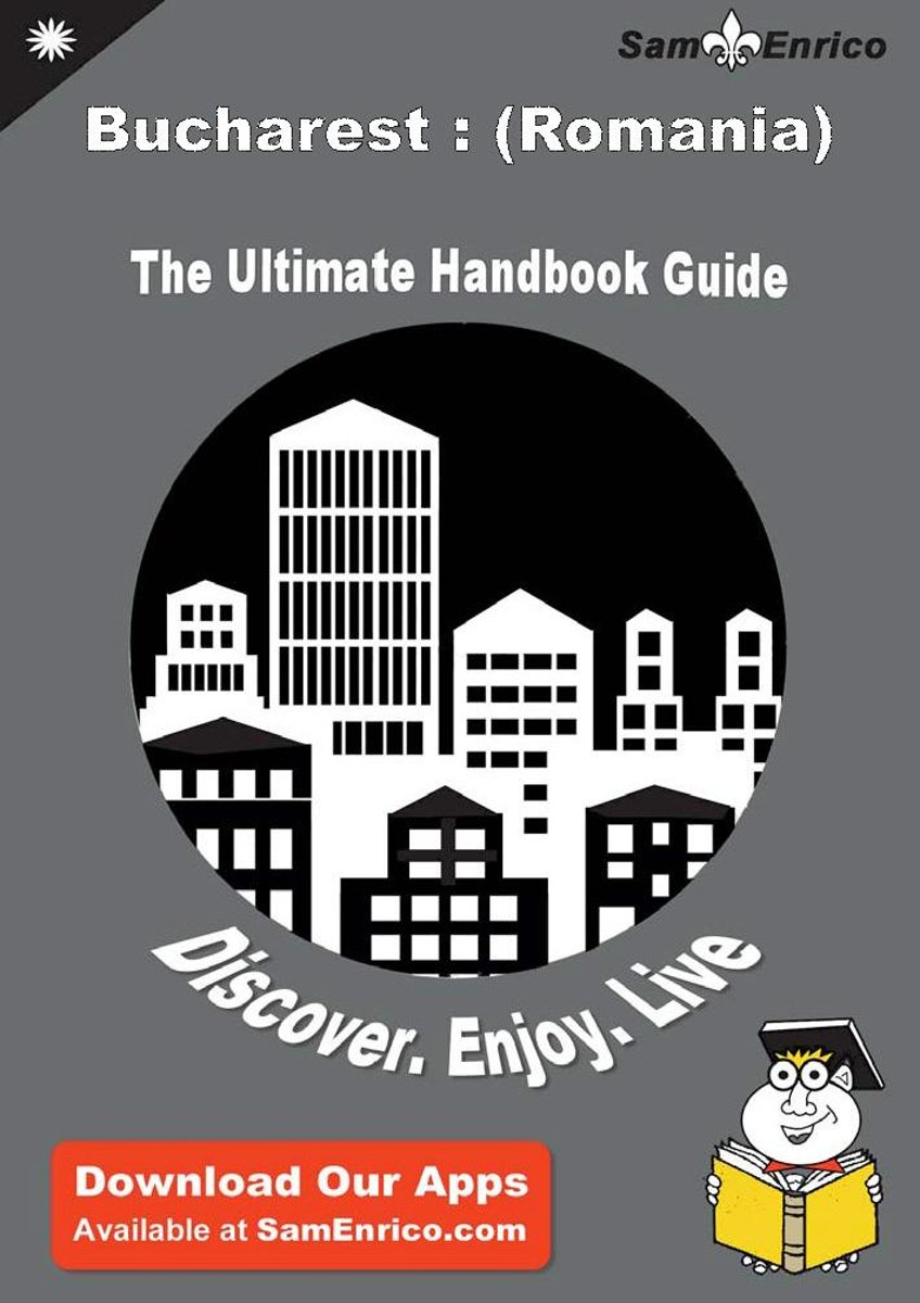 Ultimate Handbook Guide to Bucharest : (Romania) Travel Guide