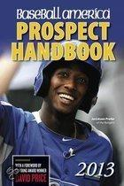 Baseball America 2013 Prospect Handbook: The 2013 Expert Guide to Baseball Prospects and Mlb Organization Rankings