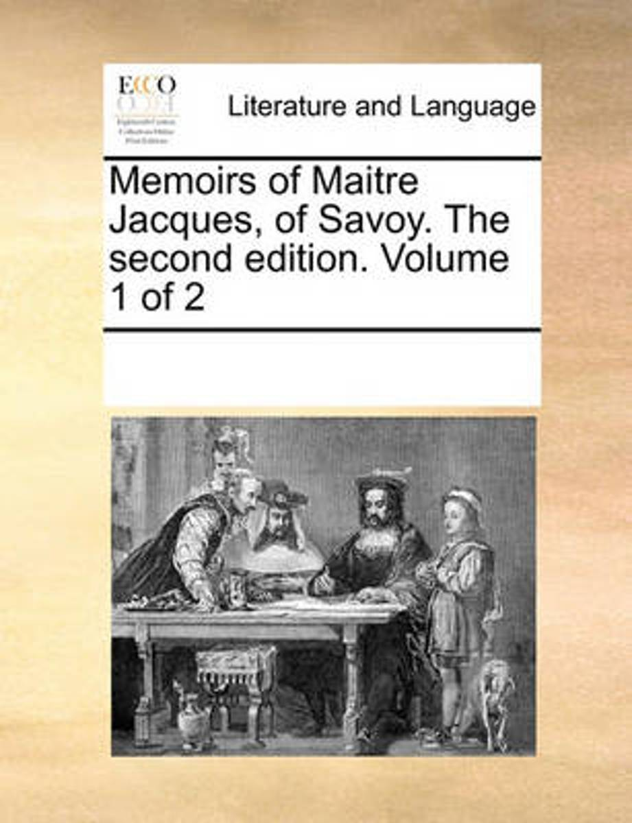 Memoirs of Maitre Jacques, of Savoy. the Second Edition. Volume 1 of 2